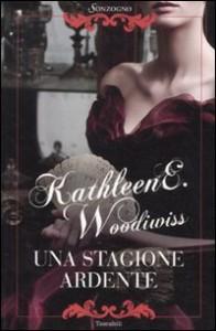 Una stagione ardente di Kathleen E. Woodiwiss