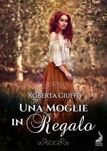 Una Moglie In Regalo di Roberta Ciuffi